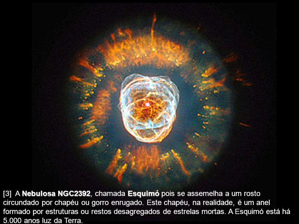 [3] A Nebulosa NGC2392, chamada Esquimó pois se assemelha a um rosto circundado por chapéu ou gorro enrugado.